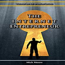 The Internet Entrepreneur: Discover the Key to Online Success in the New Economy (       UNABRIDGED) by Mick Moore Narrated by Greg Zarcone