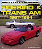 img - for Firebird and Trans Am, 1967-1994 (Motorbooks International Muscle Car Color History) book / textbook / text book