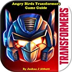 Angry Birds Transformers Game Guide | Joshua J. Abbott
