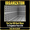 Organization: The Top 100 Best Ways to Organize Your Life Audiobook by Ace McCloud Narrated by Joshua Mackey