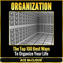 Organization: The Top 100 Best Ways to Organize Your Life (       UNABRIDGED) by Ace McCloud Narrated by Joshua Mackey