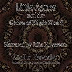 Little Agnes and the Ghosts of Kelpie Wharf: A Little Agnes Tale | Stella Drexler