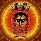 Who Is the Sun King? Volume 4: Tales from the 21st Century Hörbuch von Edward C. Harwell Gesprochen von: Sol Lidden