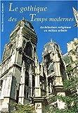 echange, troc Hélène Rousteau-Chambon - Le gothique des temps modernes. Architecture religieuse en milieu urbain