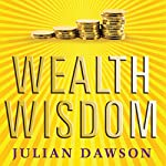 Wealth Wisdom: How Ordinary Australians Can Create Extraordinary Wealth | Julian Dawson