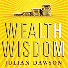 Wealth Wisdom: How Ordinary Australians Can Create Extraordinary Wealth (       UNABRIDGED) by Julian Dawson Narrated by Imogen Church
