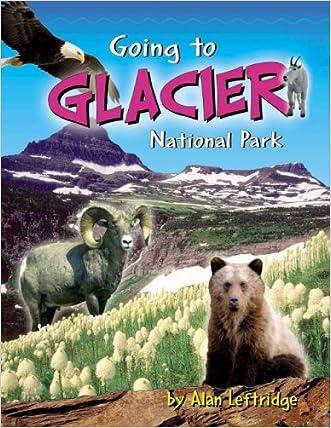 Going to Glacier National Park written by Alan Leftridge