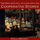 The Man Who Fell in Love with the Cooperative Stores Hörbuch von Stella Benson Gesprochen von: Cathy Dobson