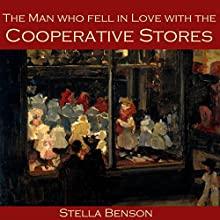 The Man Who Fell in Love with the Cooperative Stores Audiobook by Stella Benson Narrated by Cathy Dobson