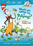 Would You Rather Be a Pollywog: All About Pond Life (Cat in the Hat's Learning Library) (0375828834) by Worth, Bonnie