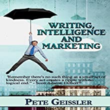 Writing, Intelligence, and Marketing: An Accidental Life, Book 2 Audiobook by Pete Geissler Narrated by John Roorda