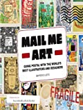 Mail Me Art: Going Postal with the World's Best Illustrators and Designers