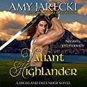 The Valiant Highlander: Highland Defender, Book 2 Audiobook by Amy Jarecki Narrated by Joel Froomkin