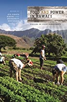 Food And Power In Hawai'i: Visions Of Food Democracy (food In Asia And The Pacific) From University Of Hawaii Press