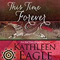 This Time Forever (       UNABRIDGED) by Kathleen Eagle Narrated by Katrina Carmony