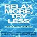 Relax More, Try Less: The Easy Path to Abundance (       UNABRIDGED) by Neville Goddard, Tim Grimes Narrated by Greg Zarcone