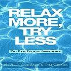 Relax More, Try Less: The Easy Path to Abundance Hörbuch von Neville Goddard, Tim Grimes Gesprochen von: Greg Zarcone
