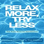 Relax More, Try Less: The Easy Path to Abundance | Neville Goddard,Tim Grimes