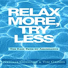 Relax More, Try Less: The Easy Path to Abundance Audiobook by Neville Goddard, Tim Grimes Narrated by Greg Zarcone