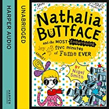 Nathalia Buttface and the Most Embarrassing Five Minutes of Fame Ever (       UNABRIDGED) by Nigel Smith Narrated by Clare Corbett
