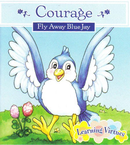 Courage 'Fly Away Blue Jay' (LEARNING VIRTUES)