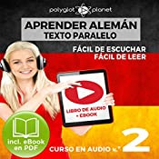 Aprender Alemán - Fácil de Leer - Fácil de Escuchar - Texto Paralelo: Curso en Audio No. 2 [ Learn German - Easy Reader - Easy Audio - Parallel Text: Audio Course No. 2]: Lectura Fácil en Alemán [Easy Reading in German] |  Polyglot Planet