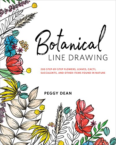 Botanical Line Drawing 200 Step-by-Step Flowers, Leaves, Cacti, Succulents, and Other Items Found in Nature [Dean, Peggy] (Tapa Blanda)