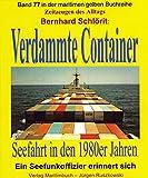 Verdammte Container: Seefahrt in den 1980er Jahren - Ein Seefunkoffizier erinnert sich - Band 77 in der maritimen gelben Buchreihebei Jürgen Ruszkowski