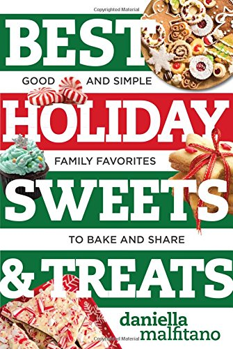 Best Holiday Sweets & Treats: Good and Simple Family Favorites to Bake and Share (Best Ever) by Daniella Malfitano