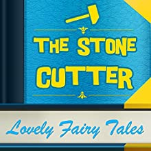 The Stone-Cutter (Annotated) (       UNABRIDGED) by Lovely Fairy Tales Narrated by Anastasia Bertollo