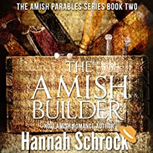 The Amish Builder: The Amish Parables Series, Book Two Audiobook by Hannah Schrock Narrated by Lulu James