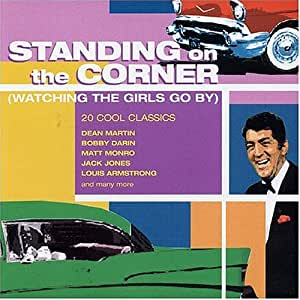 Standing On The Corner: (Watching The Girls Go By)