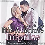 His Absolute Impulse: The Billionaire's Ultimatum: A BDSM Erotic Romance, Part 7 | Cerys du Lys