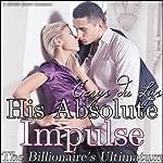 His Absolute Impulse: The Billionaire's Ultimatum: A BDSM Erotic Romance, Part 7 | Cerys du Lys