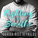 Fighting to Breathe: Shooting Stars Series, Book 1 Audiobook by Aurora Rose Reynolds Narrated by Joe Arden, Maxine Mitchell