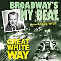 Broadway's My Beat: Great White Way Radio/TV Program by Morton Fine, David Friedkin Narrated by Larry Thor, Charles Calvert, Jack Kruschen, Betty Lou Gerson, Howard McNear, Frances Robinson, Paula Winslowe, Richard Crenna