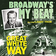 Broadway's My Beat: Great White Way  by Morton Fine, David Friedkin Narrated by Larry Thor, Charles Calvert, Jack Kruschen, Betty Lou Gerson, Howard McNear, Frances Robinson, Paula Winslowe, Richard Crenna