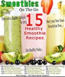 Lose Weight with Smoothie on the go: Establish a Healthy Diet with Simple, Quick and Delicious Smoothie Recipes.