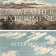 The Weather Experiment (       UNABRIDGED) by Peter Moore Narrated by Peter Noble