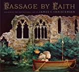 Passage by Faith. Exploring the Inspirational Art of James Christensen