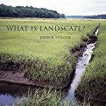 What Is Landscape? | John R. Stilgoe