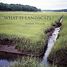 What Is Landscape? Audiobook by John R. Stilgoe Narrated by David Randall Hunter