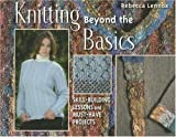 Knitting Beyond the Basics: Skill-Building Lessons and Must-Have Projects Crochet and Knitting Book
