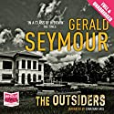 The Outsiders (       UNABRIDGED) by Gerald Seymour Narrated by Jonathan Aris