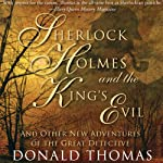 Sherlock Holmes and the King's Evil:: And Other New Adventures of the Great Detective (Unabridged) (       UNABRIDGED) by Donald Thomas Narrated by John Telfer