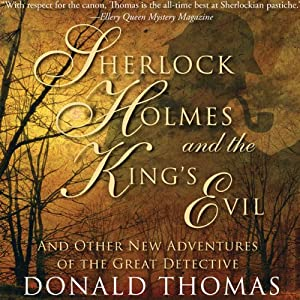 Sherlock Holmes and the King's Evil:: And Other New Adventures of the Great Detective (Unabridged) | [Donald Thomas]