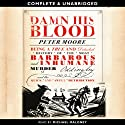 Damn His Blood (       UNABRIDGED) by Peter Moore Narrated by Michael Maloney