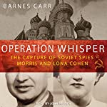 Operation Whisper: The Capture of Soviet Spies Morris and Lona Cohen   Barnes Carr