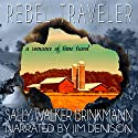 Rebel Traveler: A Romance of Time Travel Audiobook by Sally Walker Brinkmann Narrated by Jim Denison
