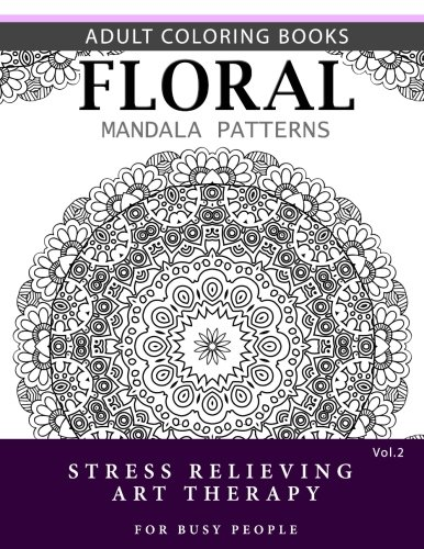 Floral Mandala Patterns Volume 2: Adult Coloring Books Anti-Stress Mandala Art Therapy for Busy People (Flower Mandala) (Two For The Dough Large Print compare prices)